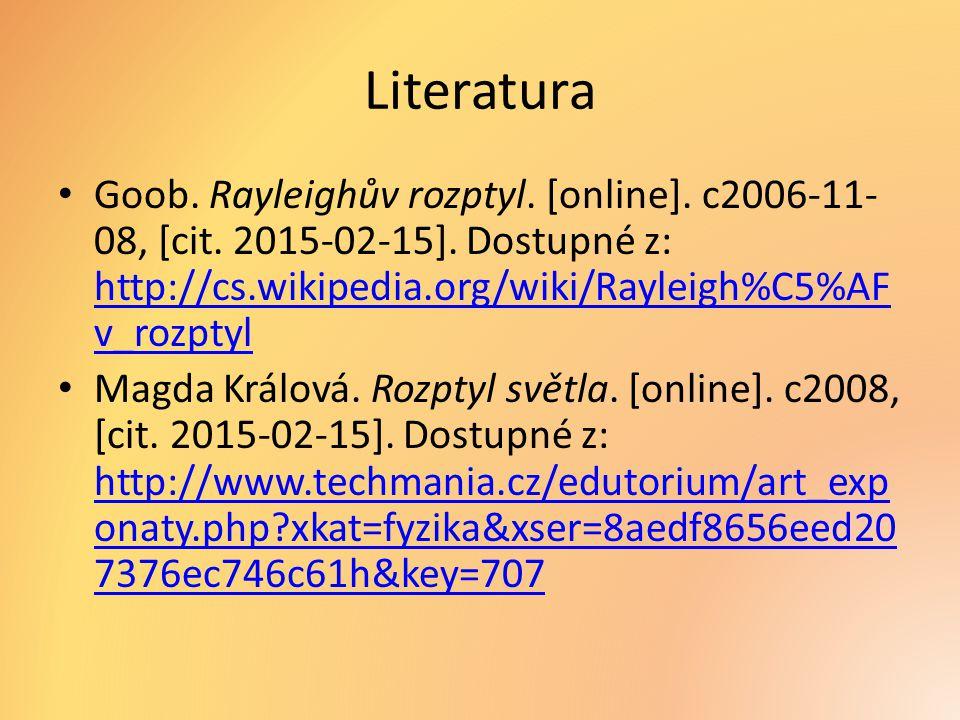 Literatura Goob. Rayleighův rozptyl. [online]. c2006-11-08, [cit. 2015-02-15]. Dostupné z: http://cs.wikipedia.org/wiki/Rayleigh%C5%AFv_rozptyl.
